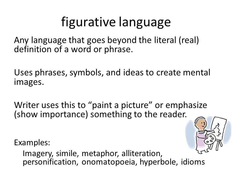 figurative language Any language that goes beyond the literal (real) definition of a word or phrase.