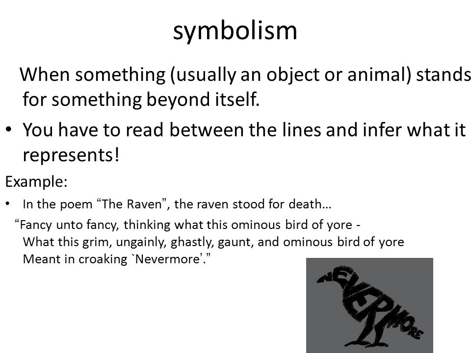 symbolism When something (usually an object or animal) stands for something beyond itself.