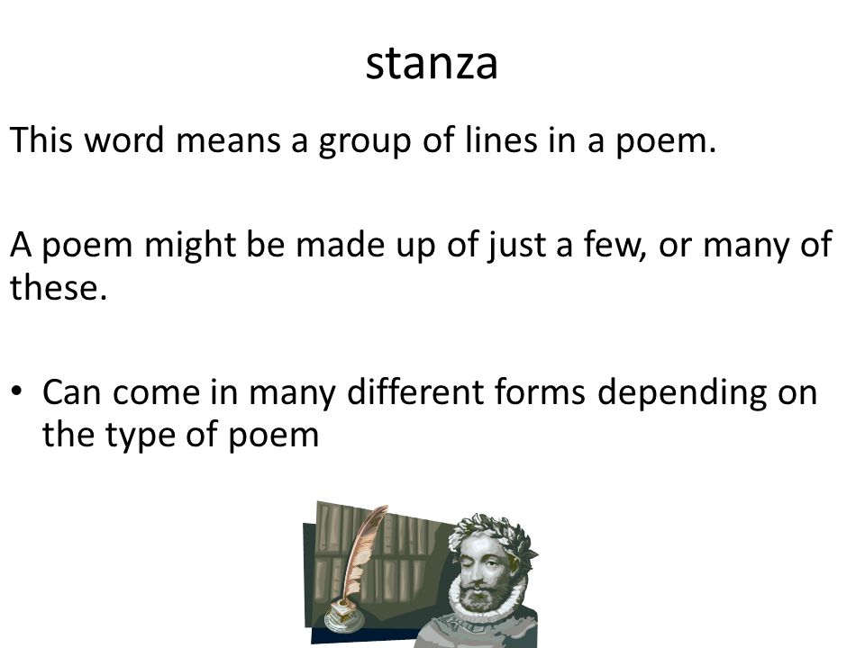 stanza This word means a group of lines in a poem.