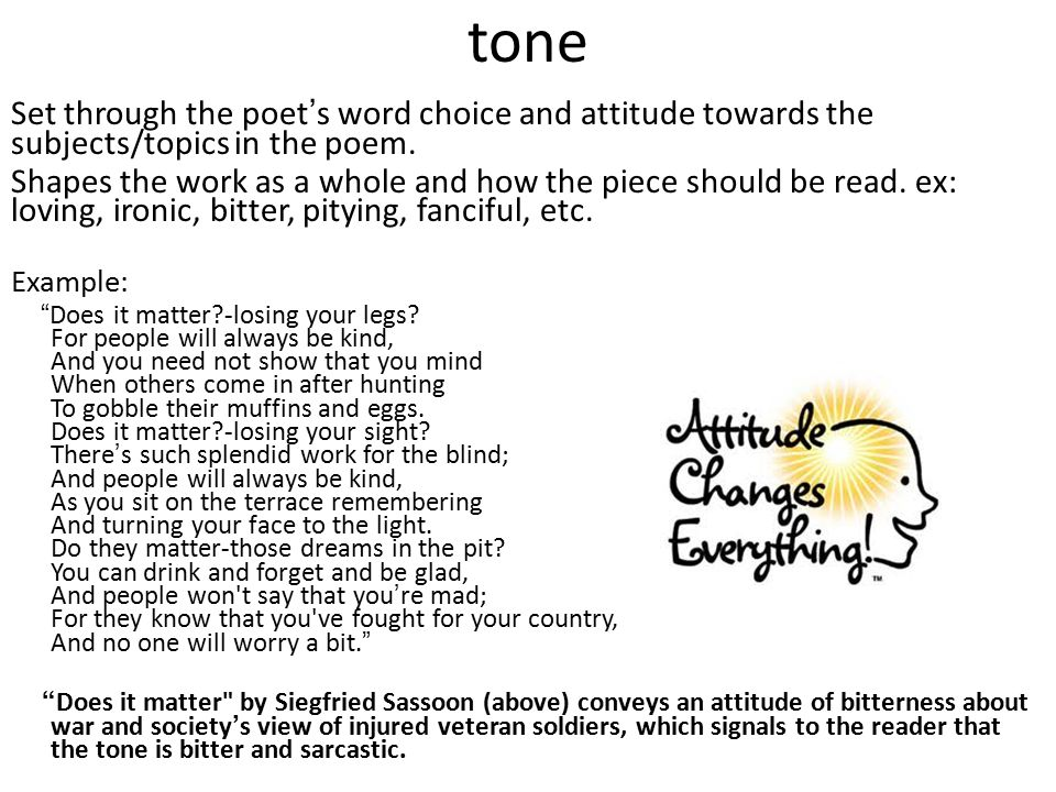 tone Set through the poet's word choice and attitude towards the subjects/topics in the poem.