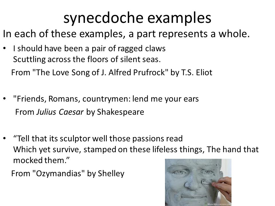 synecdoche examples In each of these examples, a part represents a whole.