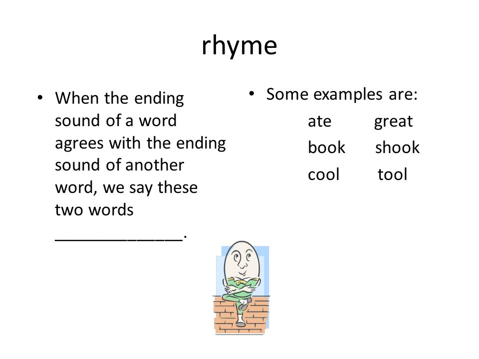 rhyme Some examples are: