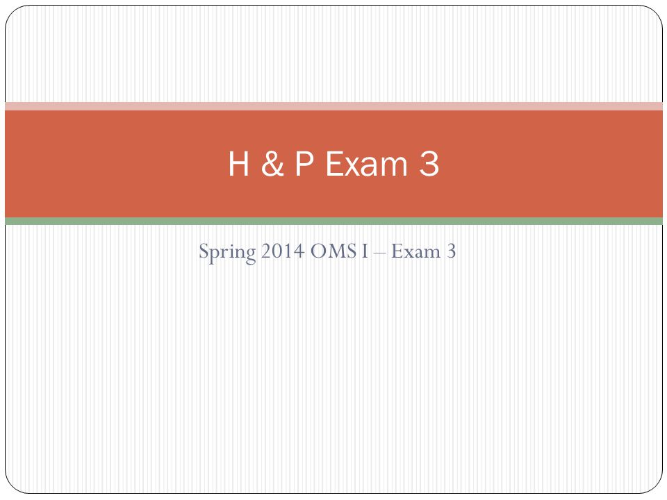 H & P Exam 3 Spring 2014 OMS I – Exam 3