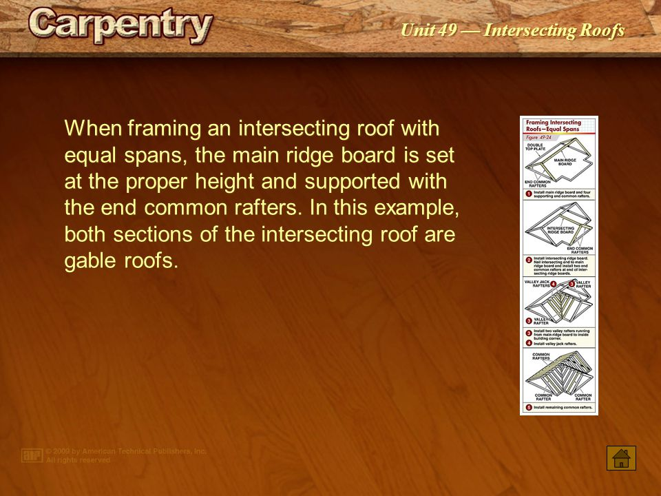 When framing an intersecting roof with equal spans, the main ridge board is set at the proper height and supported with the end common rafters. In this example, both sections of the intersecting roof are gable roofs.