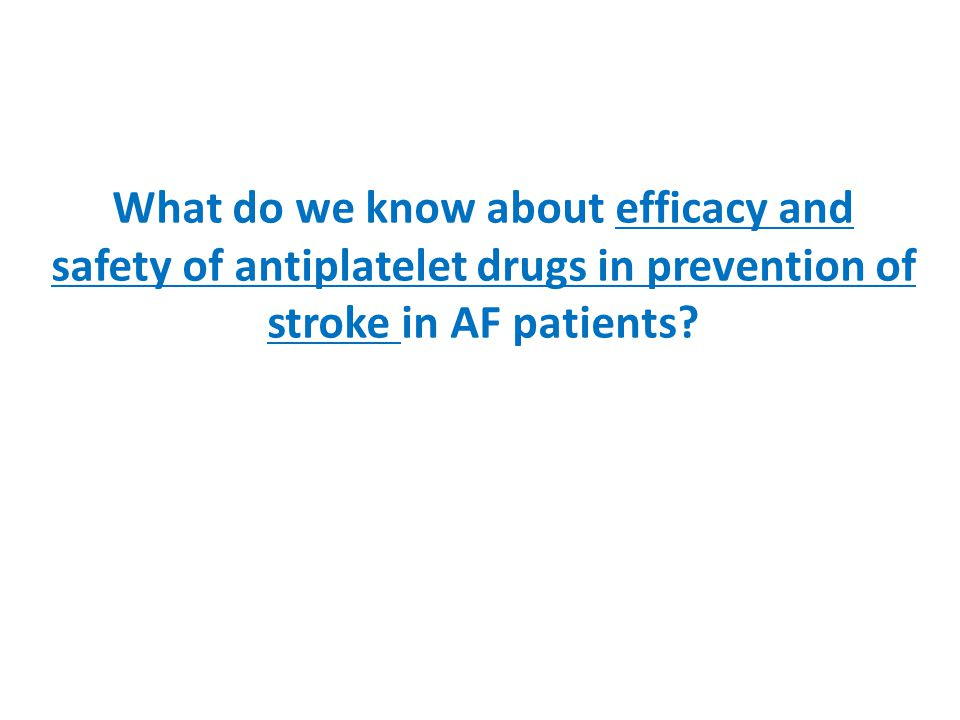 What do we know about efficacy and safety of antiplatelet drugs in prevention of stroke in AF patients