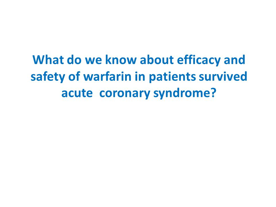 What do we know about efficacy and safety of warfarin in patients survived acute coronary syndrome