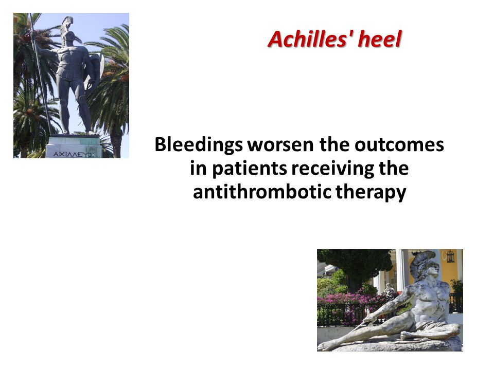 Achilles heel Bleedings worsen the outcomes in patients receiving the antithrombotic therapy.