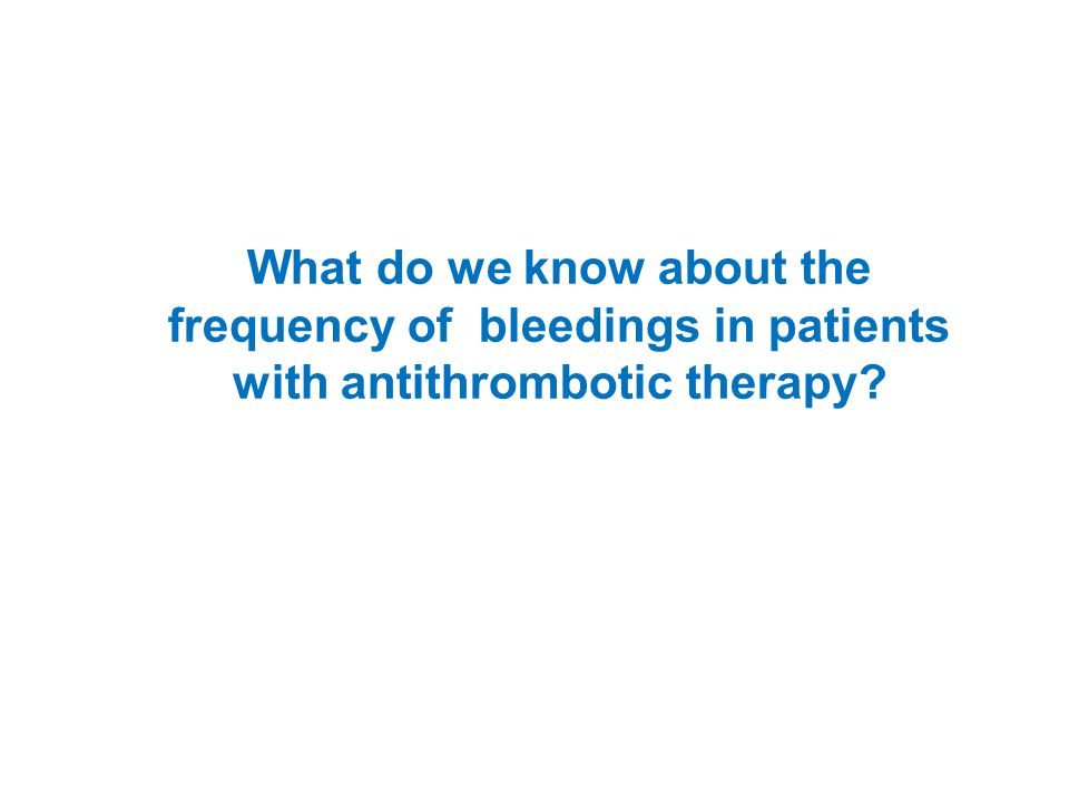 What do we know about the frequency of bleedings in patients with antithrombotic therapy