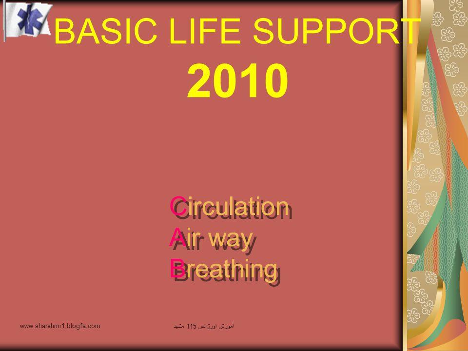 BASIC LIFE SUPPORT 2010 Circulation Air way Breathing