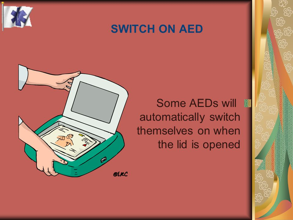 SWITCH ON AED Some AEDs will automatically switch themselves on when the lid is opened