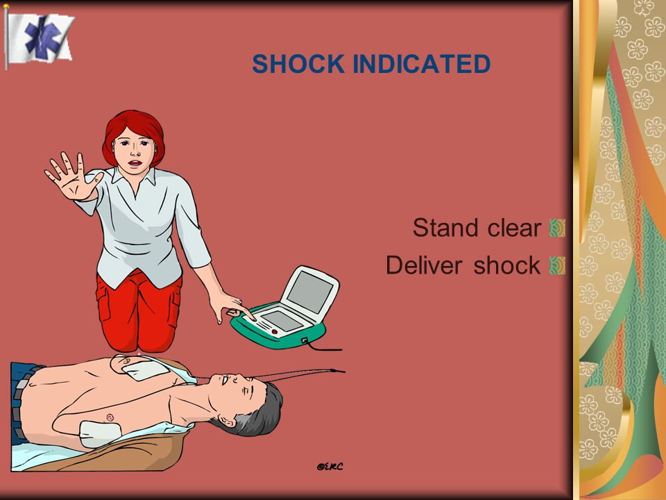SHOCK INDICATED Stand clear Deliver shock