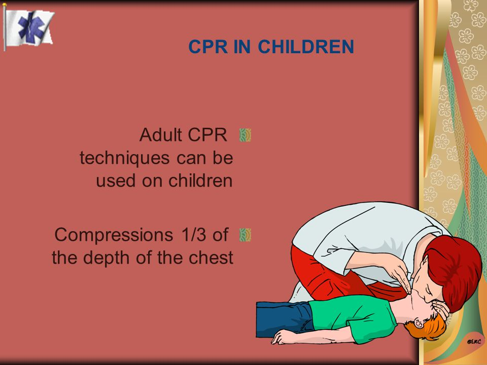 CPR IN CHILDREN Adult CPR techniques can be used on children.