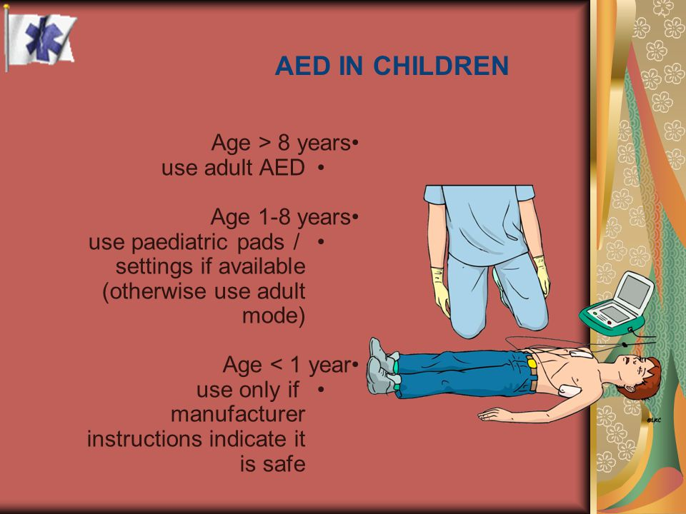 AED IN CHILDREN Age > 8 years use adult AED Age 1-8 years