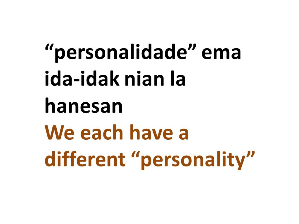 personalidade ema ida-idak nian la hanesan We each have a different personality