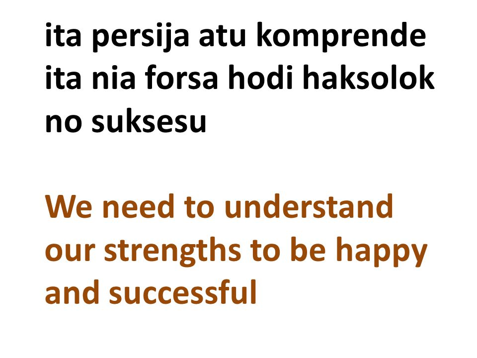 ita persija atu komprende ita nia forsa hodi haksolok no suksesu We need to understand our strengths to be happy and successful
