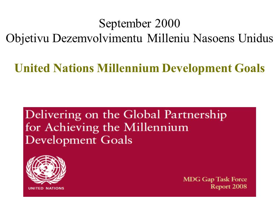 September 2000 Objetivu Dezemvolvimentu Milleniu Nasoens Unidus United Nations Millennium Development Goals