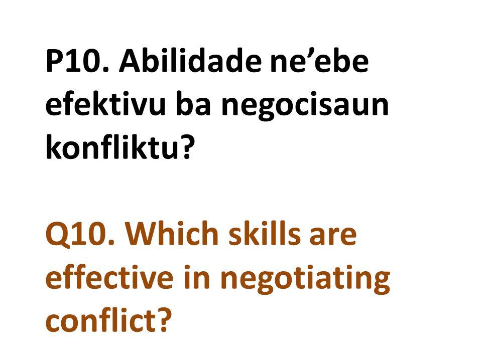 P10. Abilidade ne'ebe efektivu ba negocisaun konfliktu. Q10