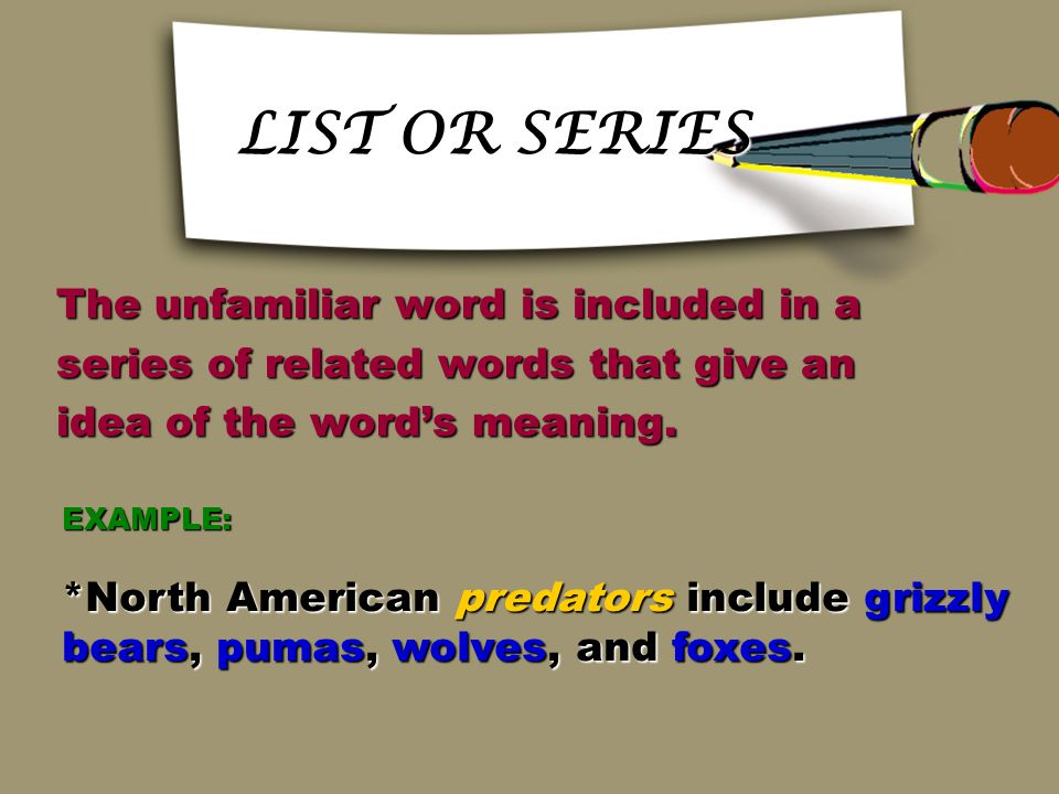 LIST OR SERIES The unfamiliar word is included in a
