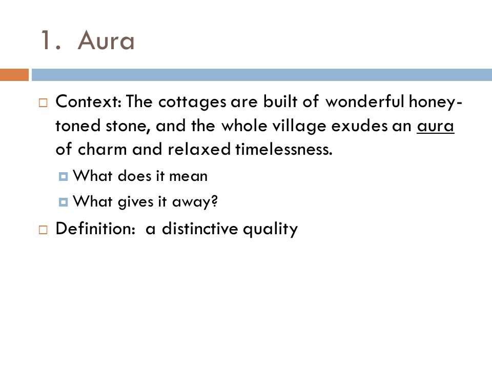 1. Aura Context: The cottages are built of wonderful honey- toned stone, and the whole village exudes an aura of charm and relaxed timelessness.