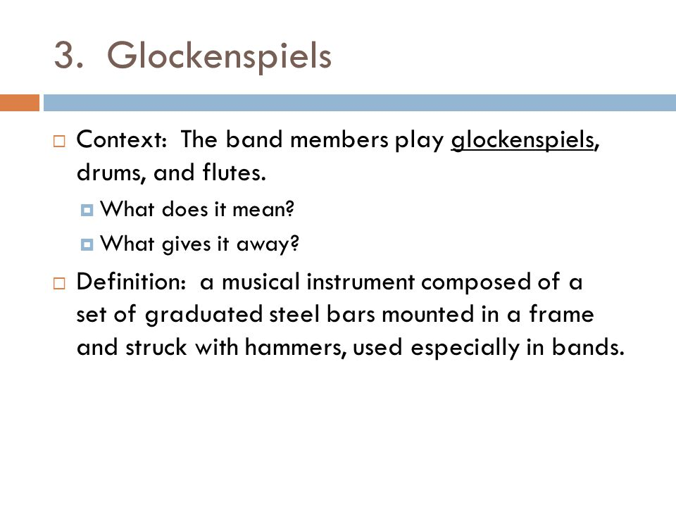 3. Glockenspiels Context: The band members play glockenspiels, drums, and flutes. What does it mean