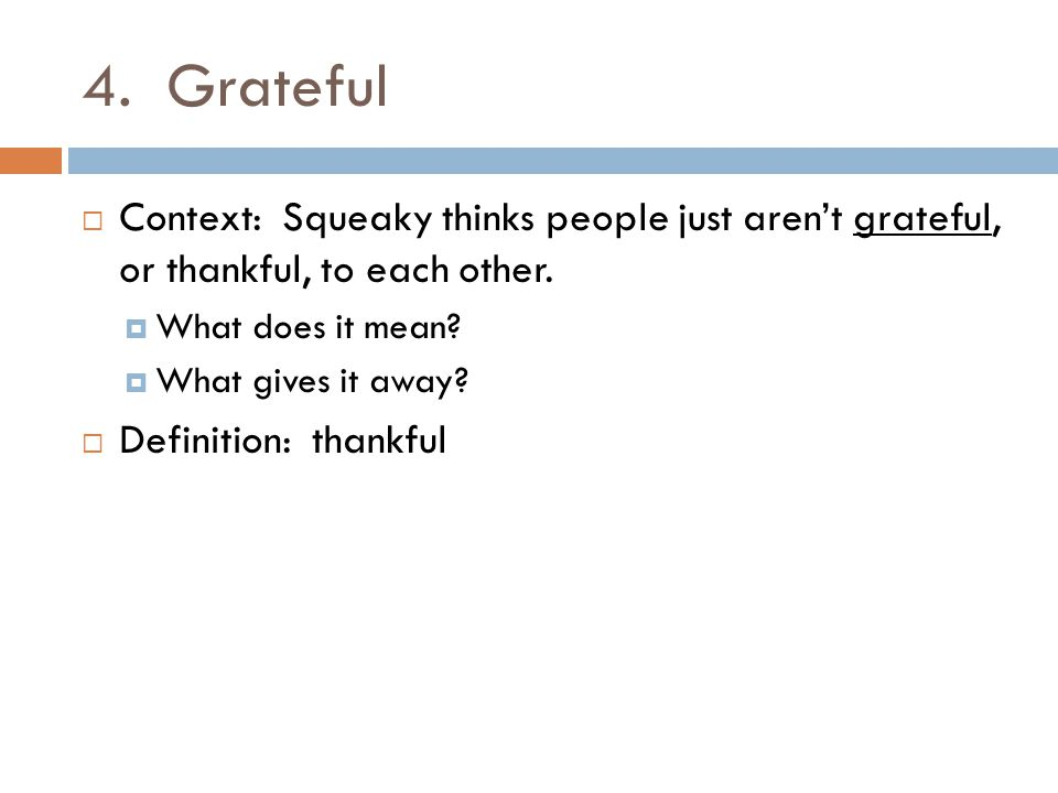 4. Grateful Context: Squeaky thinks people just aren't grateful, or thankful, to each other. What does it mean