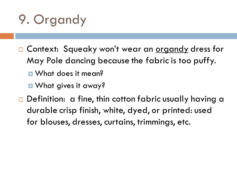 9. Organdy Context: Squeaky won't wear an organdy dress for May Pole dancing because the fabric is too puffy.