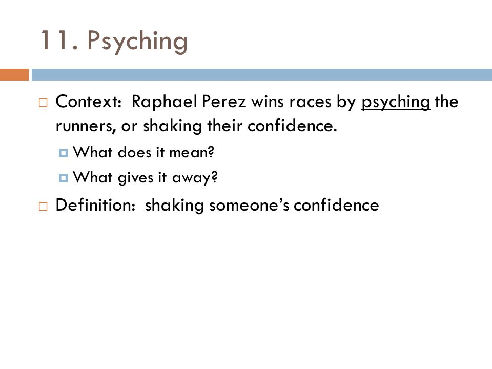 11. Psyching Context: Raphael Perez wins races by psyching the runners, or shaking their confidence.