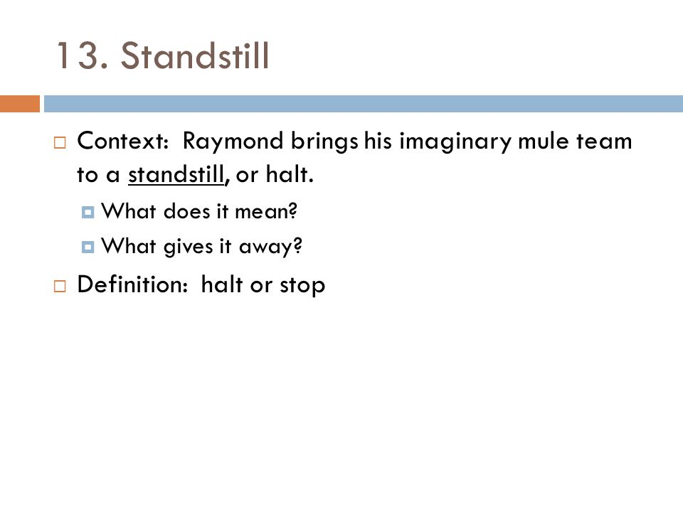 13. Standstill Context: Raymond brings his imaginary mule team to a standstill, or halt. What does it mean