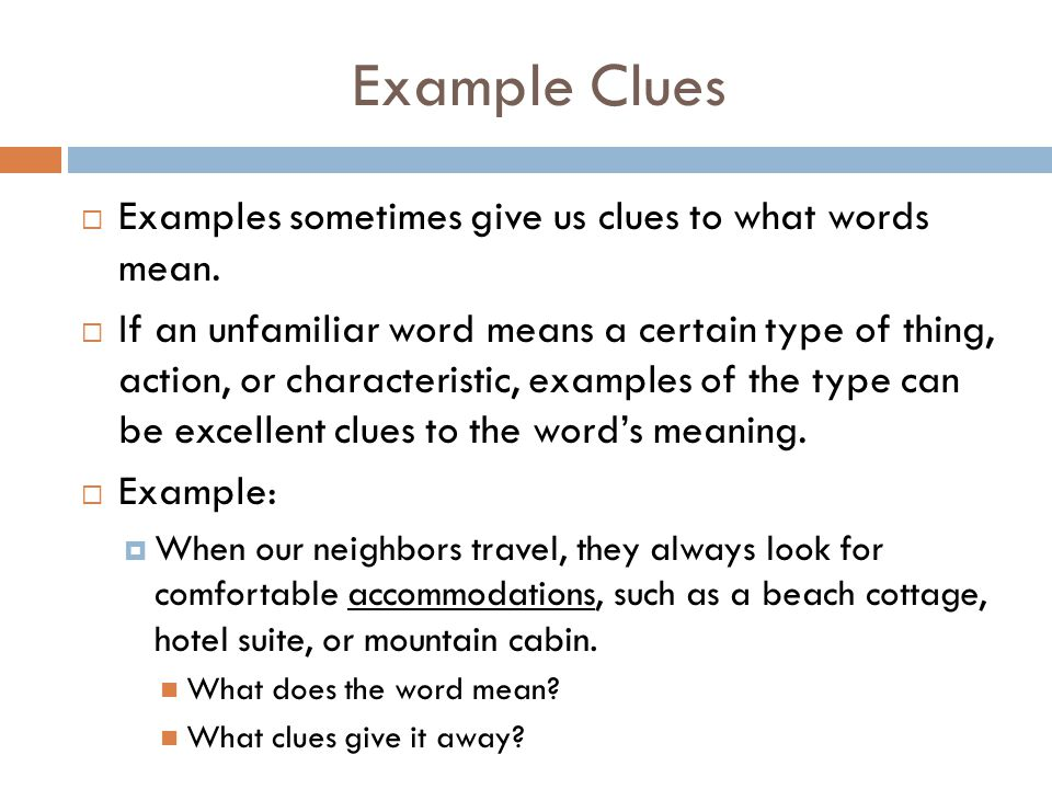 Example Clues Examples sometimes give us clues to what words mean.