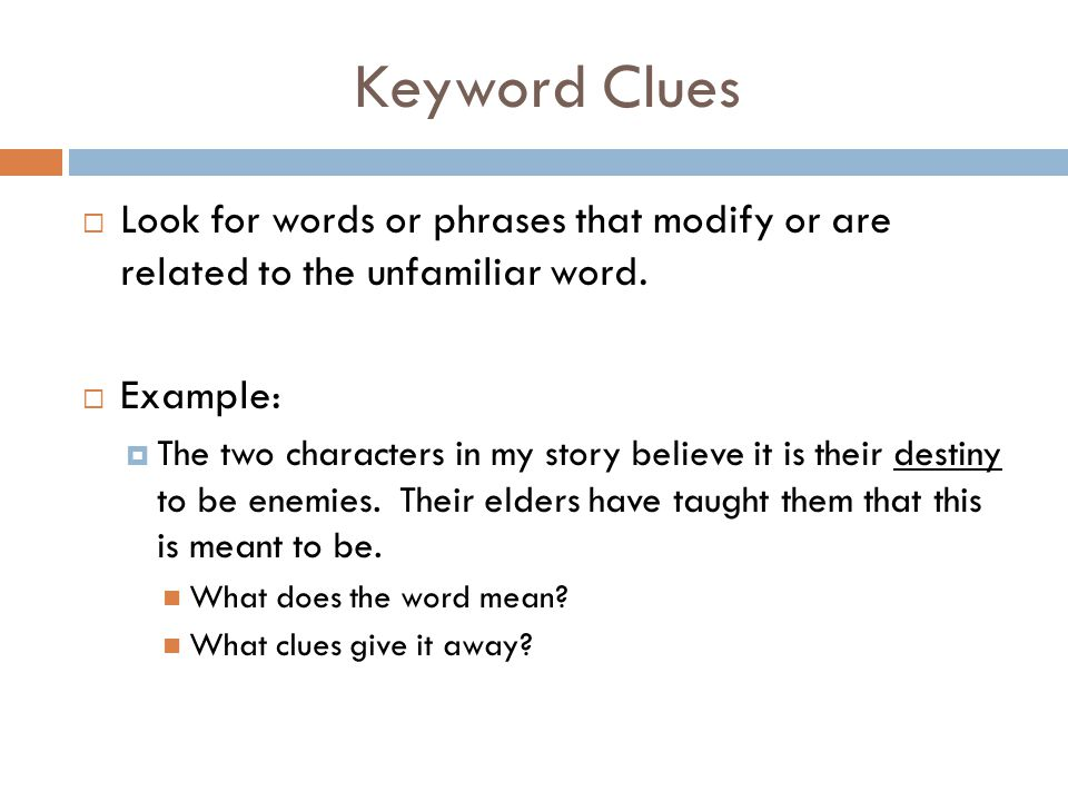 Keyword Clues Look for words or phrases that modify or are related to the unfamiliar word. Example: