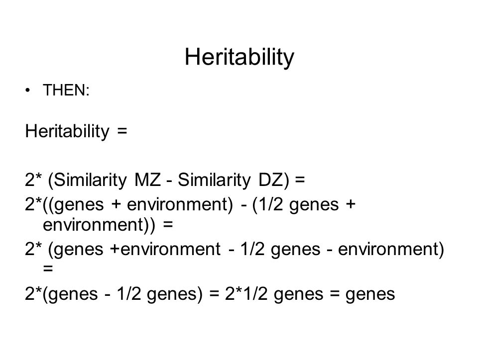 Heritability Heritability = 2* (Similarity MZ - Similarity DZ) =