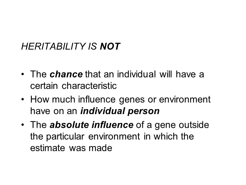 HERITABILITY IS NOT The chance that an individual will have a certain characteristic.