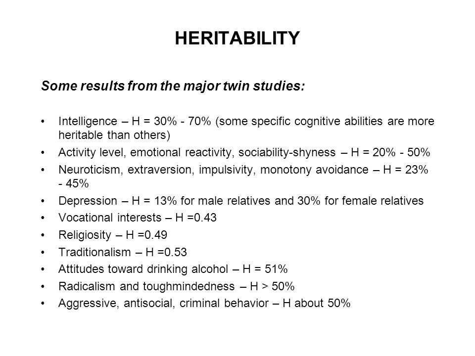 HERITABILITY Some results from the major twin studies: