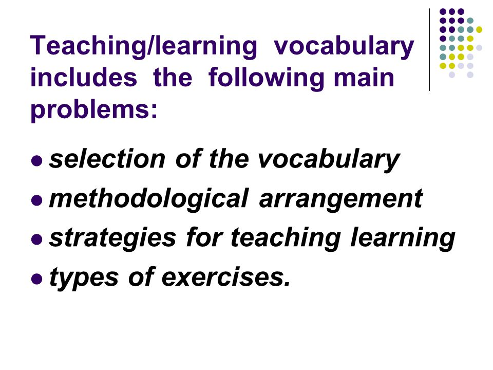 Teaching/learning vocabulary includes the following main problems: