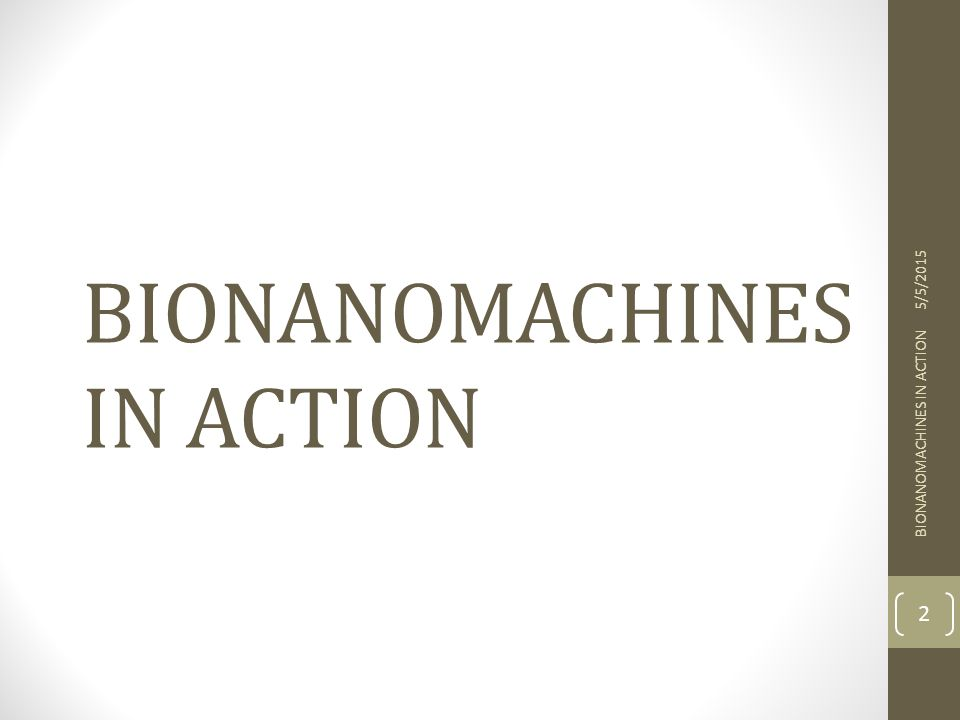 BIONANOMACHINES IN ACTION