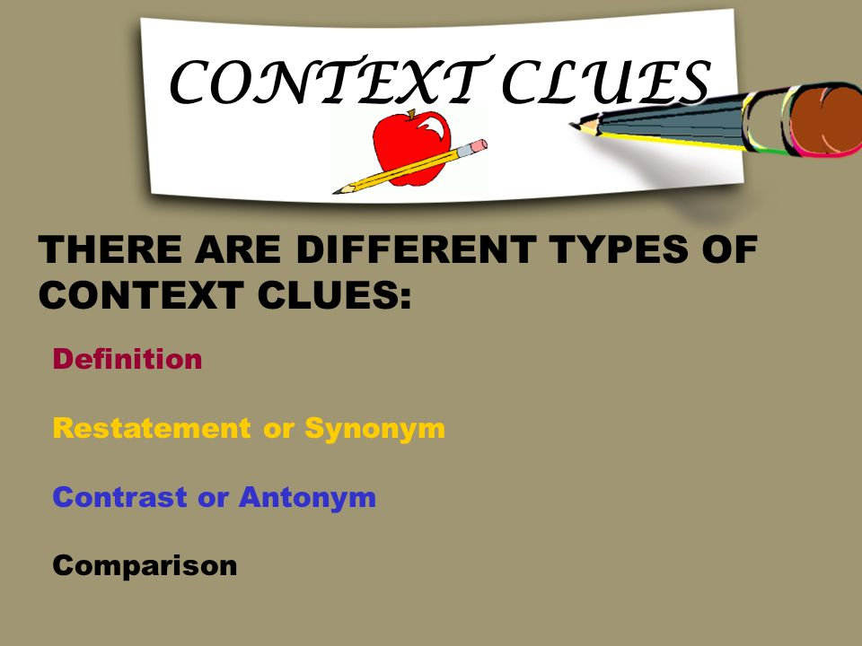 CONTEXT CLUES THERE ARE DIFFERENT TYPES OF CONTEXT CLUES: Definition