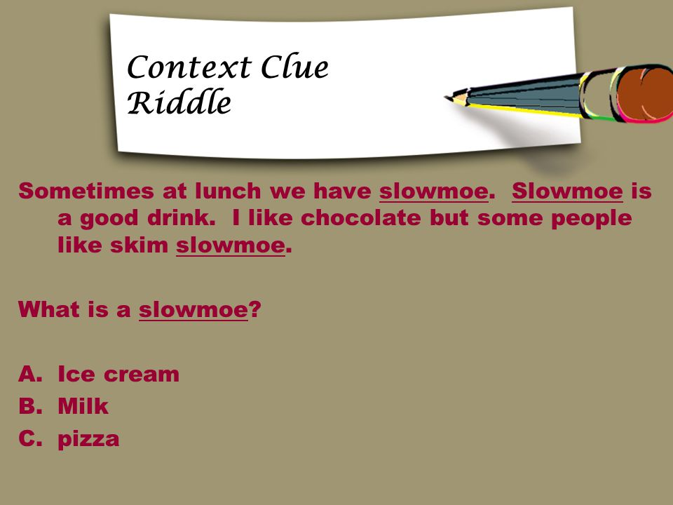 Context Clue Riddle Sometimes at lunch we have slowmoe. Slowmoe is a good drink. I like chocolate but some people like skim slowmoe.