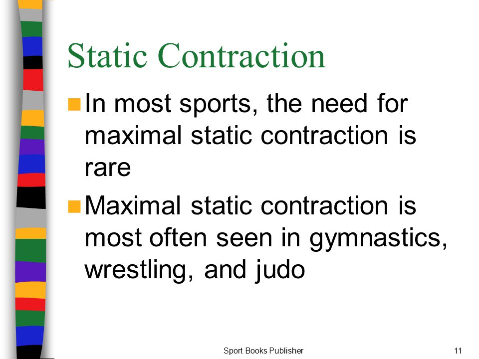 Static Contraction In most sports, the need for maximal static contraction is rare.