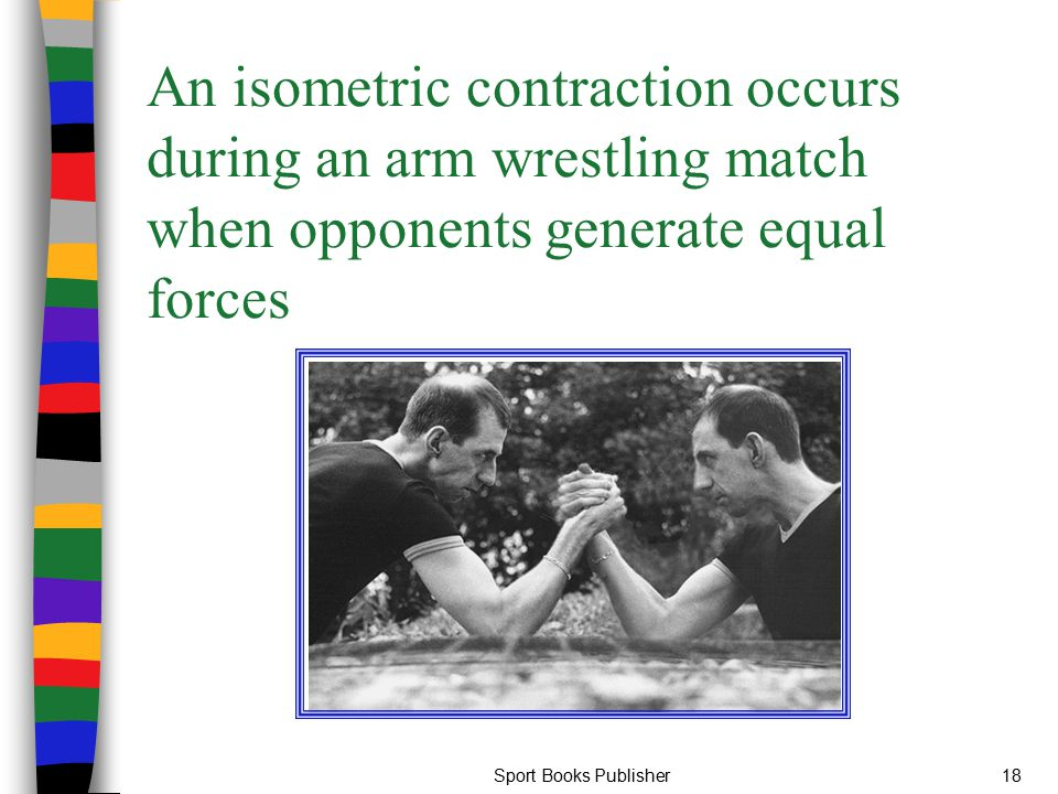 An isometric contraction occurs during an arm wrestling match when opponents generate equal forces