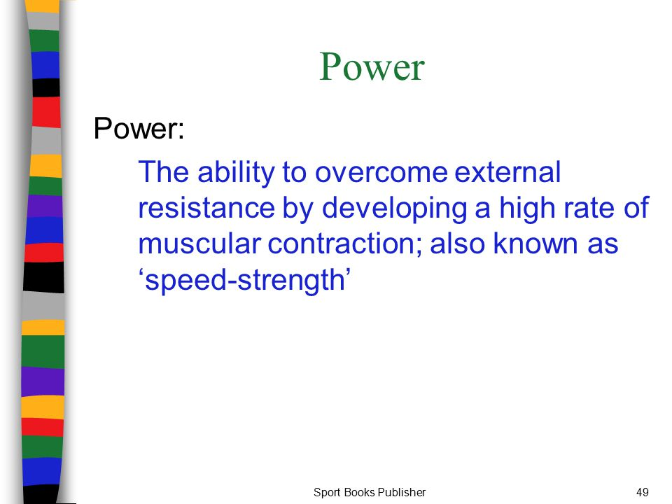 Power Power: The ability to overcome external resistance by developing a high rate of muscular contraction; also known as 'speed-strength'