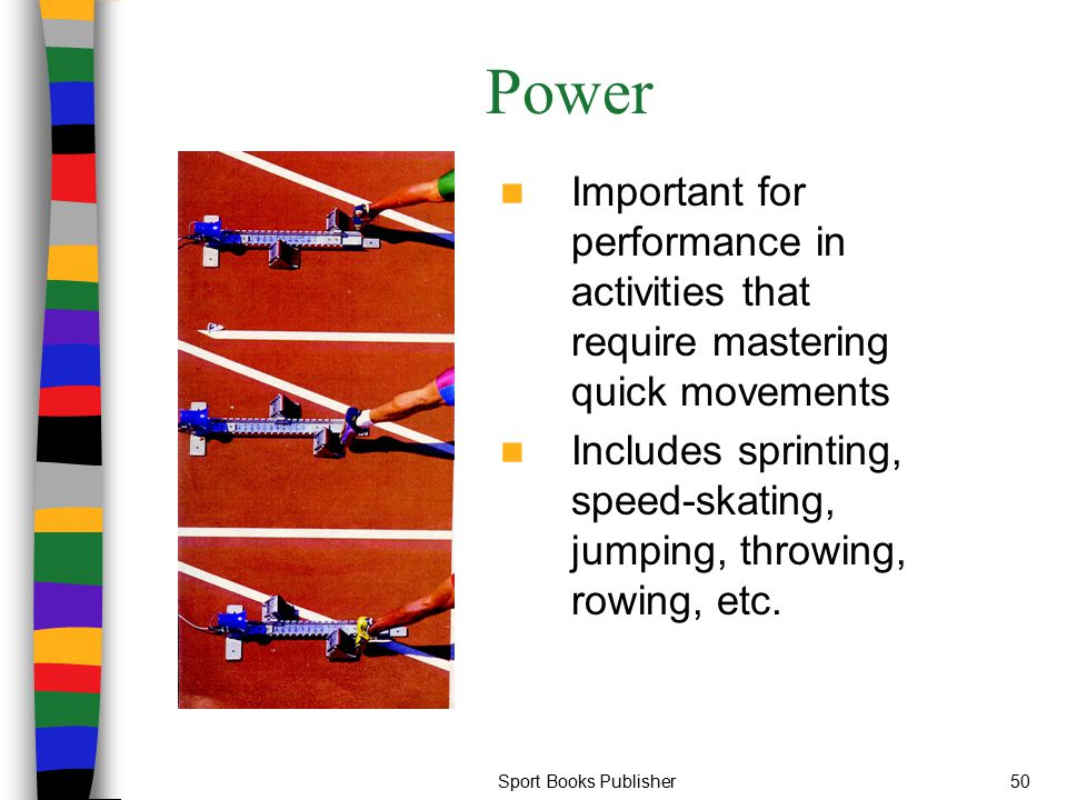 Power Important for performance in activities that require mastering quick movements.