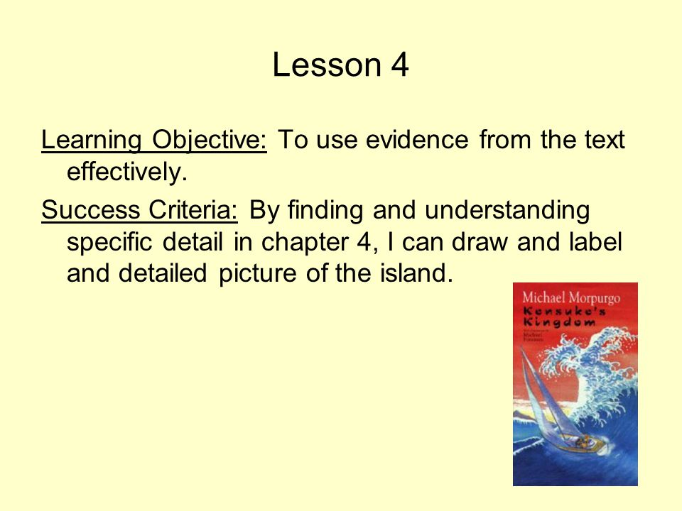 Lesson 4 Learning Objective: To use evidence from the text effectively.