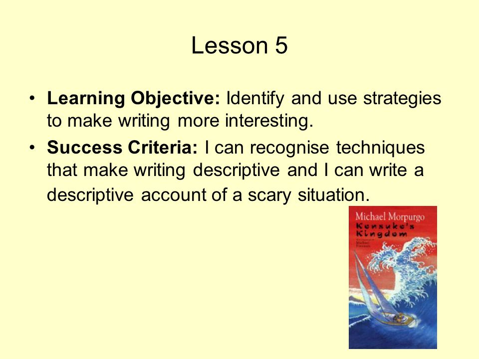 Lesson 5 Learning Objective: Identify and use strategies to make writing more interesting.