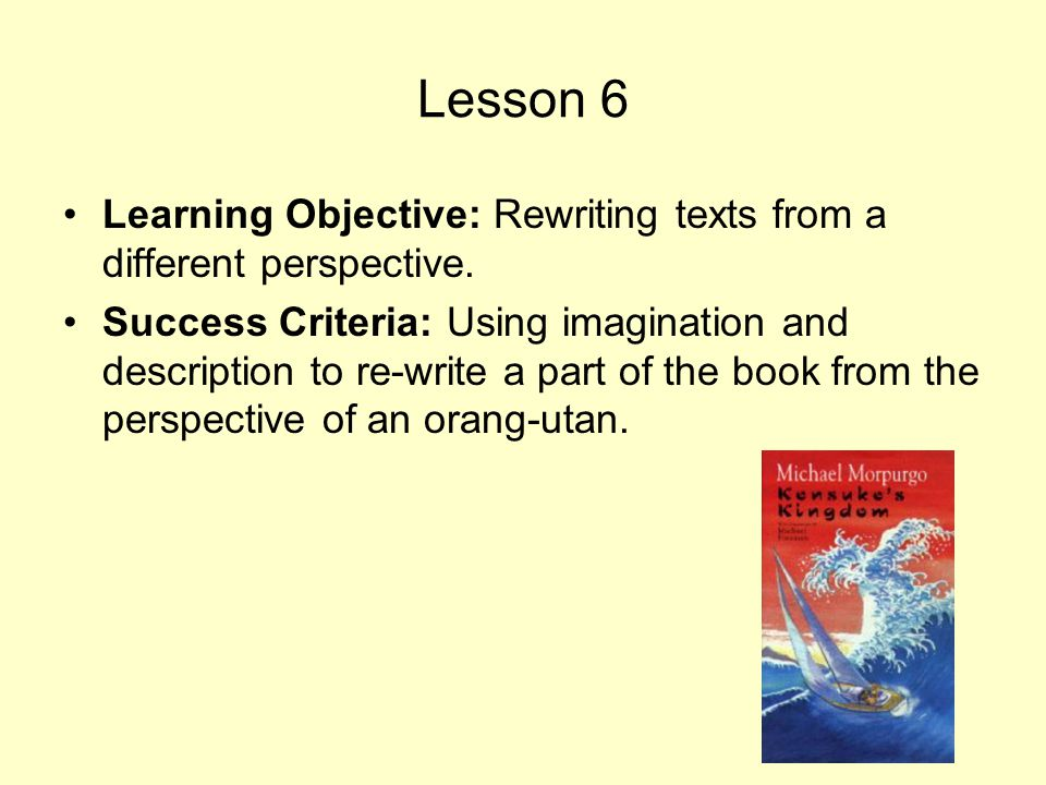 Lesson 6 Learning Objective: Rewriting texts from a different perspective.