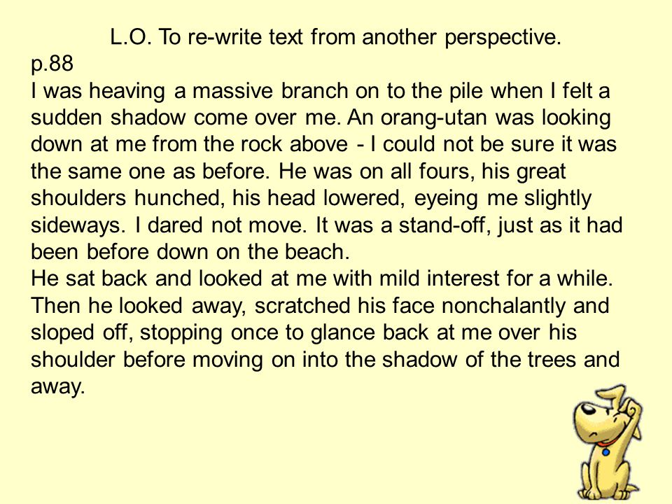 L.O. To re-write text from another perspective.