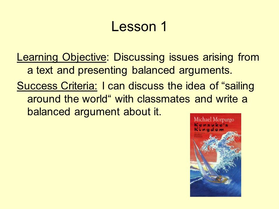 Lesson 1 Learning Objective: Discussing issues arising from a text and presenting balanced arguments.