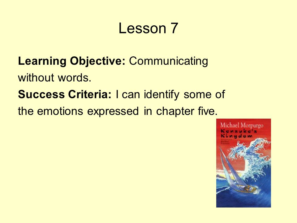 Lesson 7 Learning Objective: Communicating without words.