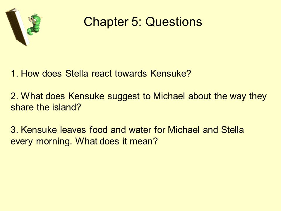 Chapter 5: Questions 1. How does Stella react towards Kensuke