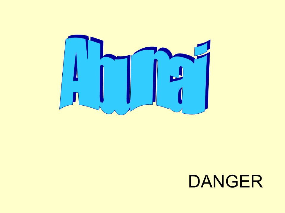 Abunai DANGER