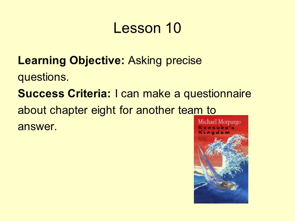 Lesson 10 Learning Objective: Asking precise questions.